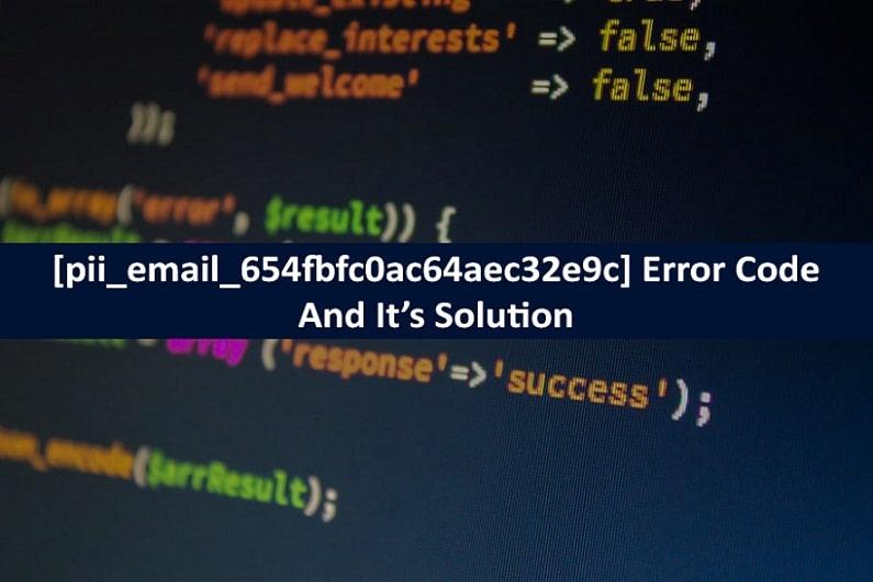 [pii_email_654fbfc0ac64aec32e9c] Error Code Resolved